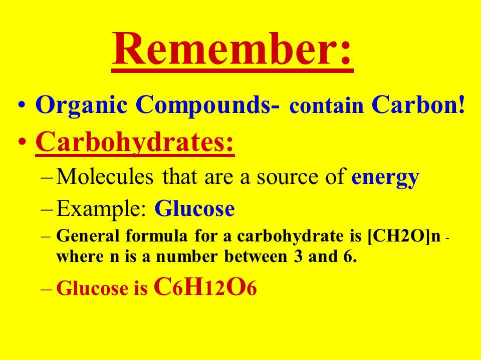 Remember: Carbohydrates: Organic Compounds- contain Carbon!