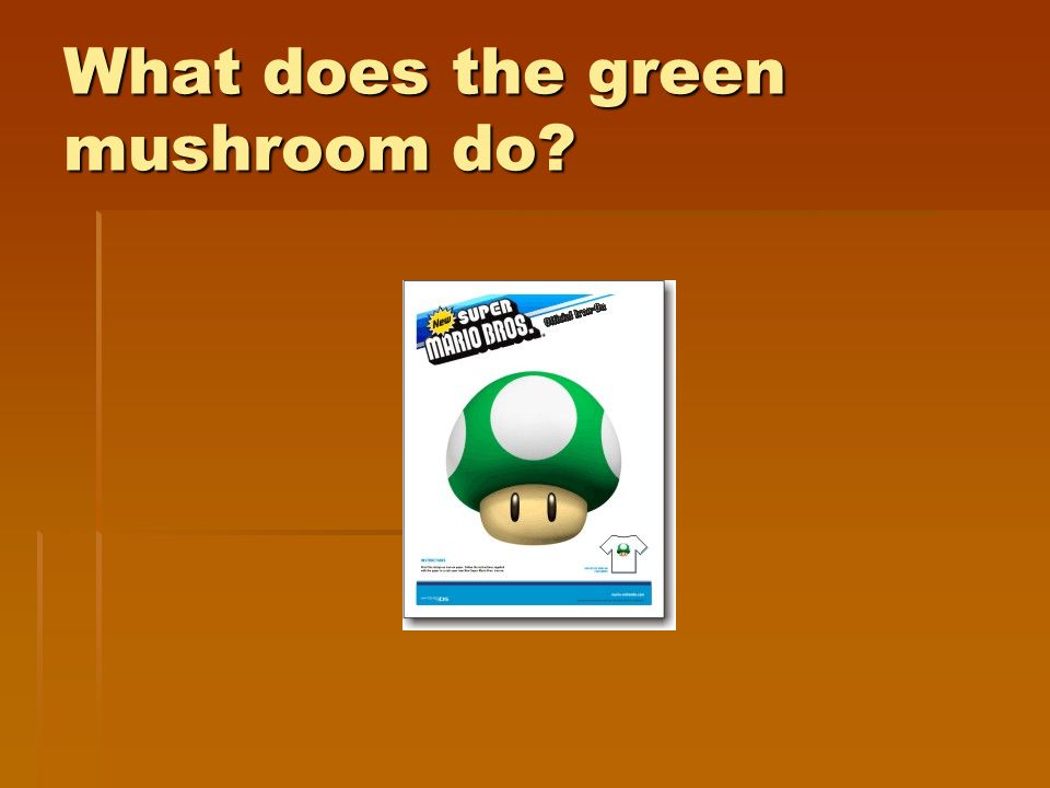 What does the green mushroom do