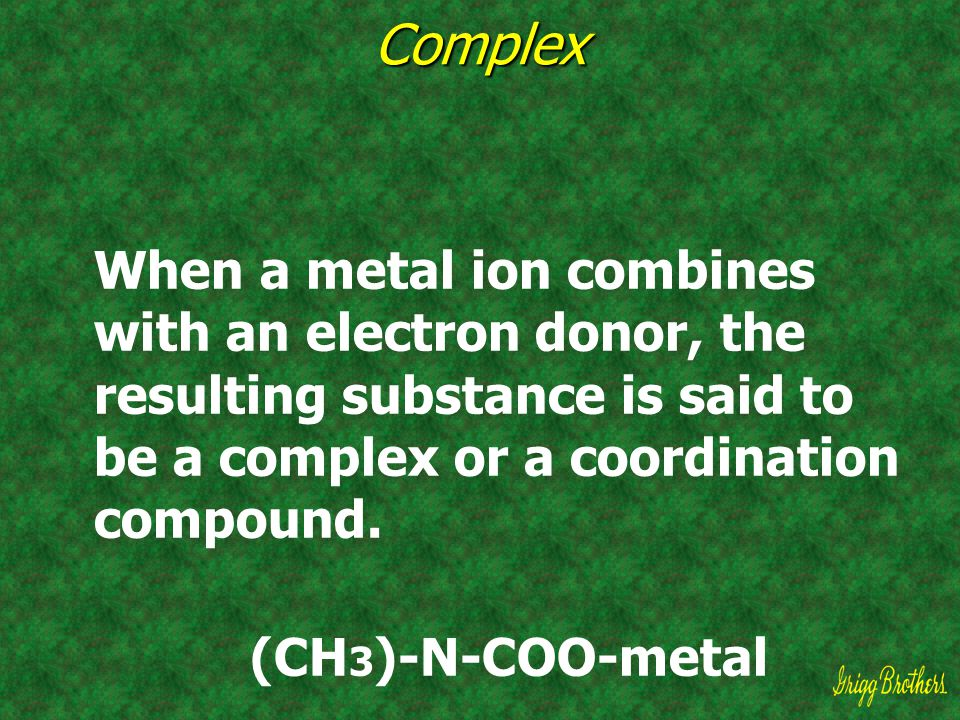 Complex When a metal ion combines with an electron donor, the resulting substance is said to be a complex or a coordination compound.