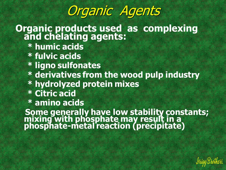 Organic Agents Organic products used as complexing and chelating agents: * humic acids. * fulvic acids.