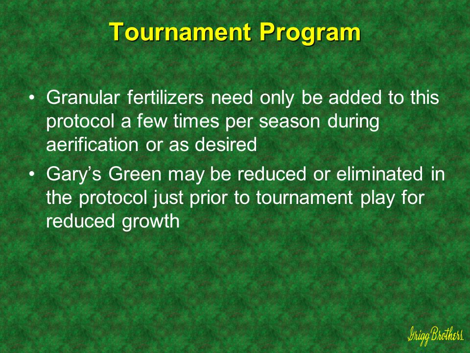 Tournament Program Granular fertilizers need only be added to this protocol a few times per season during aerification or as desired.