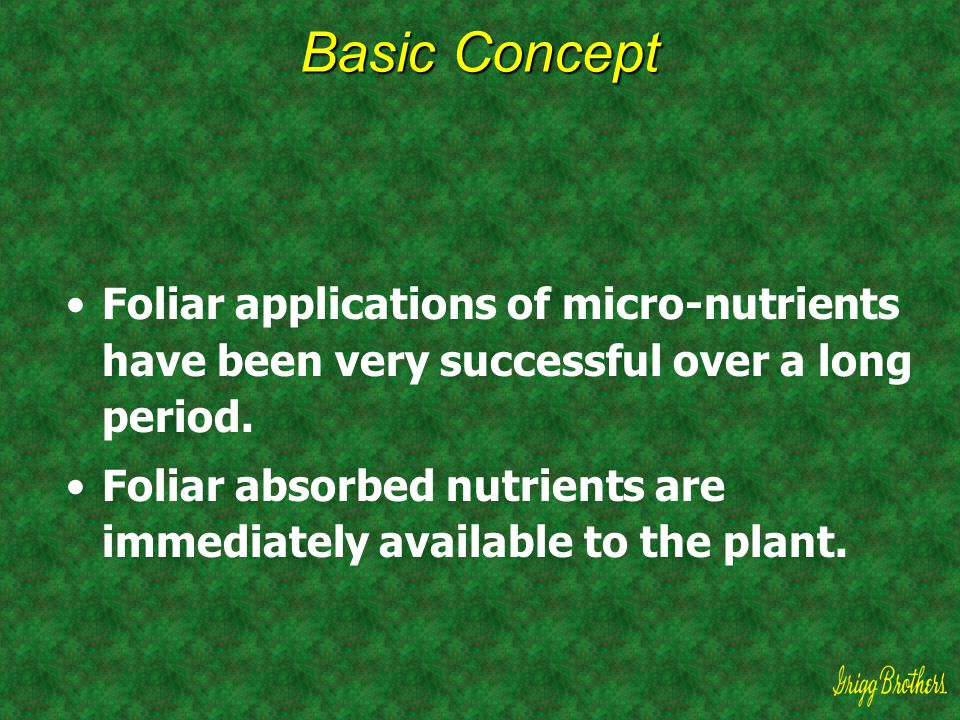 Basic Concept Foliar applications of micro-nutrients have been very successful over a long period.