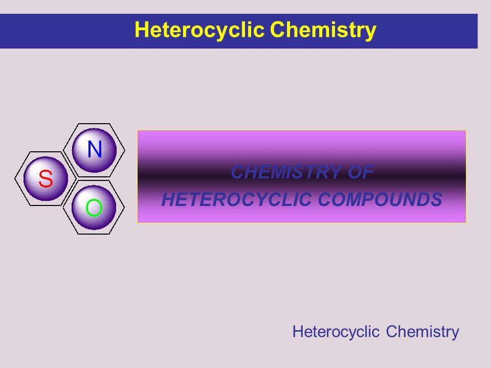 Heterocyclic Chemistry HETEROCYCLIC COMPOUNDS