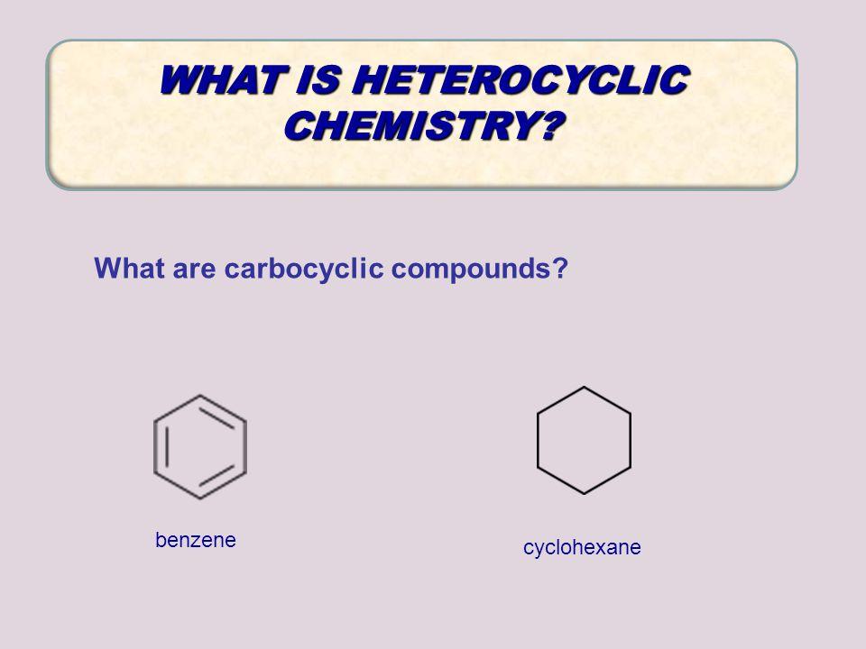 WHAT IS HETEROCYCLIC CHEMISTRY