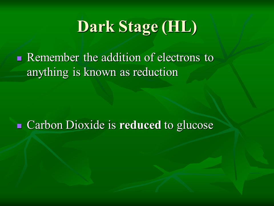 Dark Stage (HL) Remember the addition of electrons to anything is known as reduction.