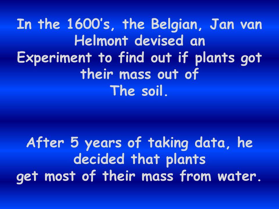 In the 1600's, the Belgian, Jan van Helmont devised an