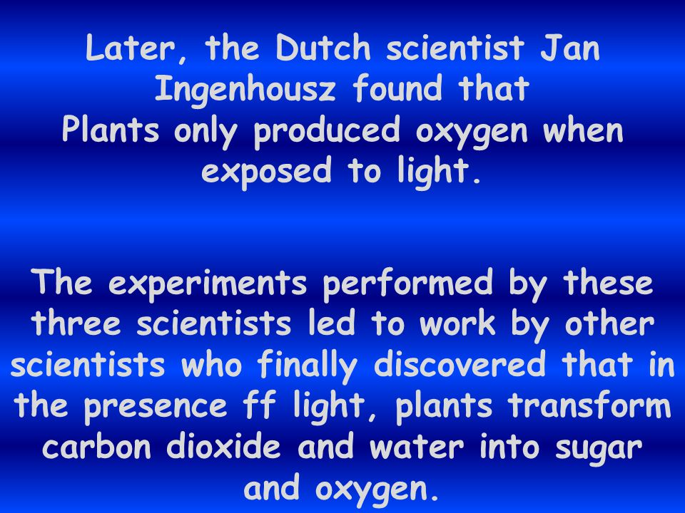 Later, the Dutch scientist Jan Ingenhousz found that