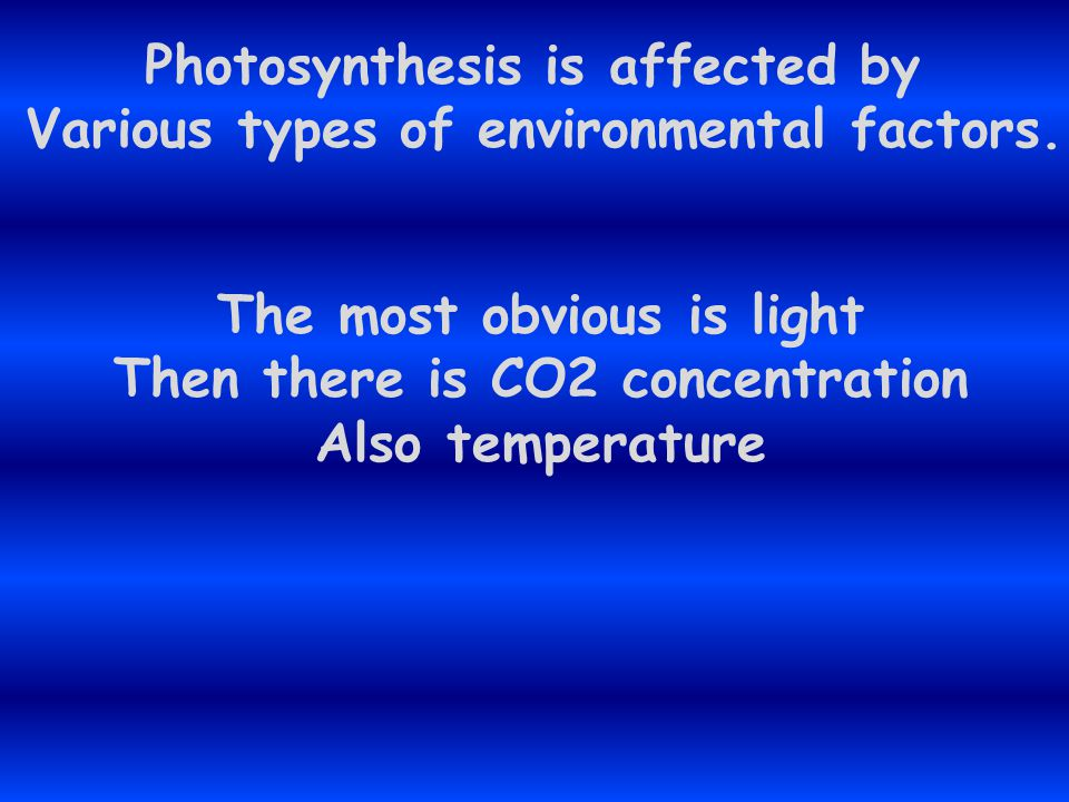 Photosynthesis is affected by Various types of environmental factors.