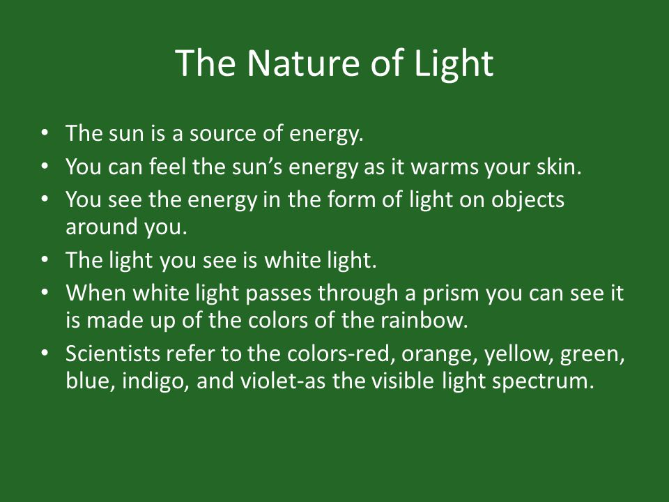The Nature of Light The sun is a source of energy.