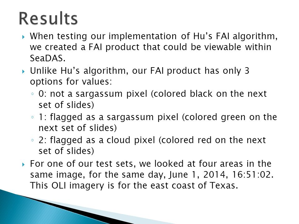 Results When testing our implementation of Hu's FAI algorithm, we created a FAI product that could be viewable within SeaDAS.