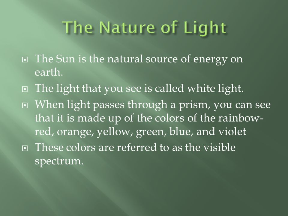 The Nature of Light The Sun is the natural source of energy on earth.