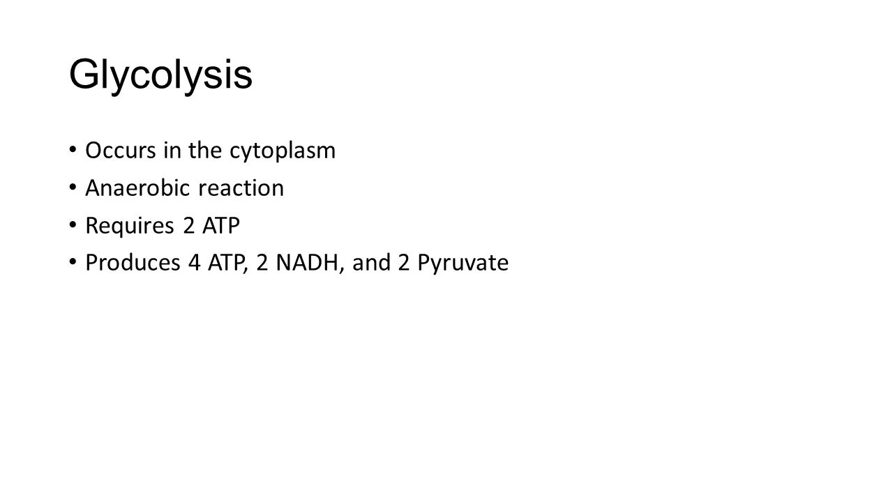 Glycolysis Occurs in the cytoplasm Anaerobic reaction Requires 2 ATP
