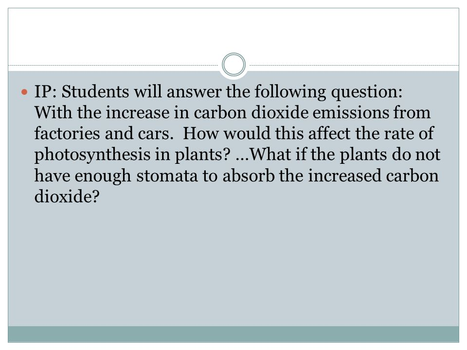 IP: Students will answer the following question: With the increase in carbon dioxide emissions from factories and cars.