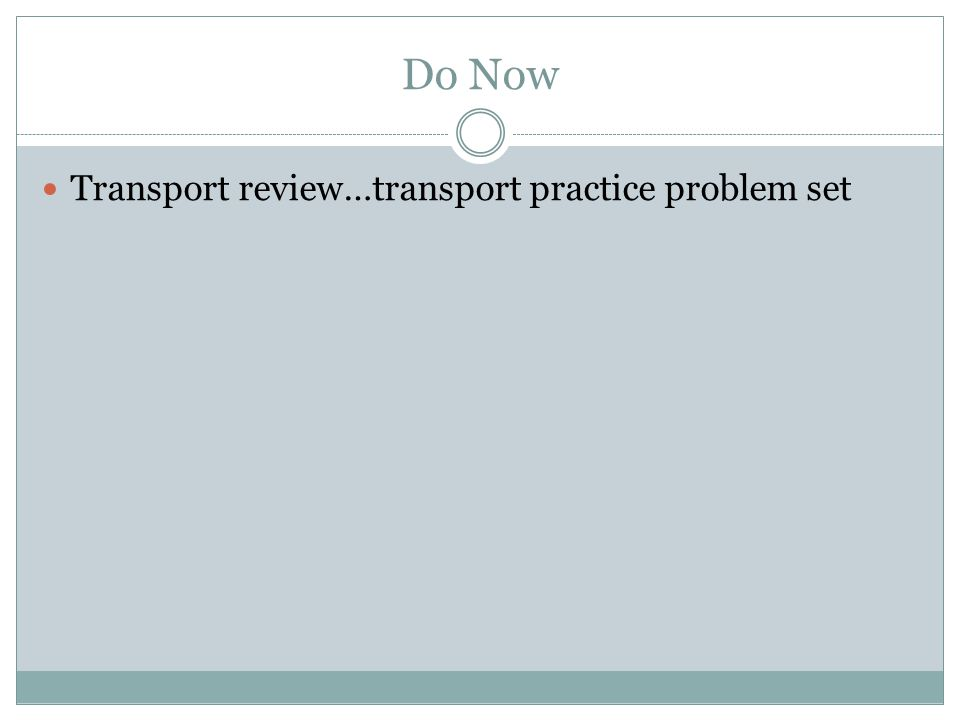 Do Now Transport review…transport practice problem set