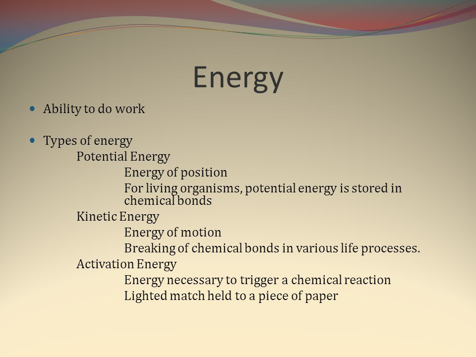Energy Ability to do work Types of energy Potential Energy