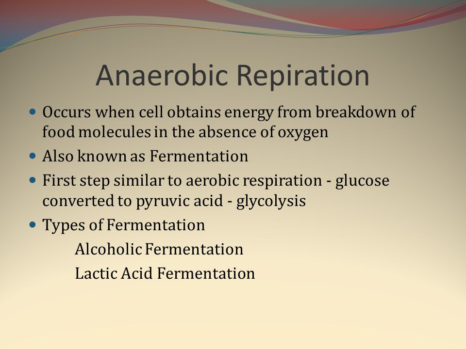 Anaerobic Repiration Occurs when cell obtains energy from breakdown of food molecules in the absence of oxygen