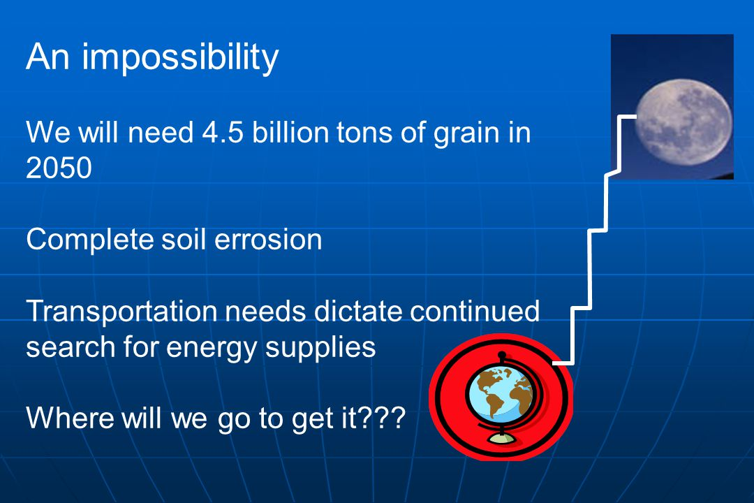 An impossibility We will need 4.5 billion tons of grain in 2050