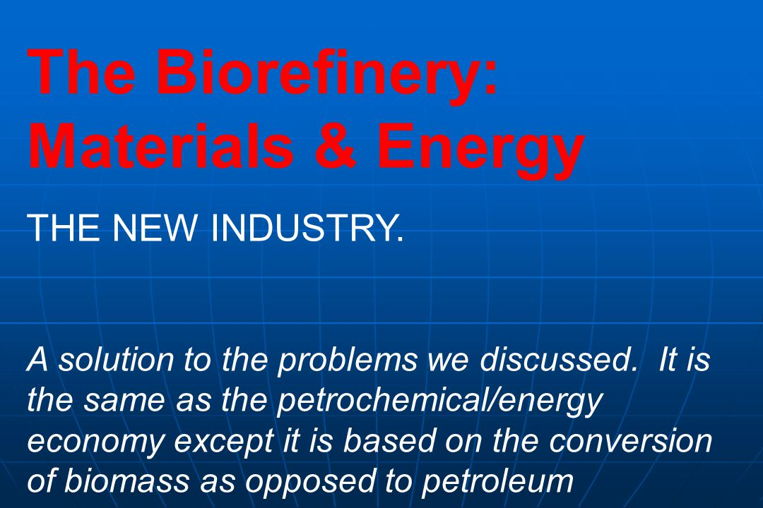 The Biorefinery: Materials & Energy