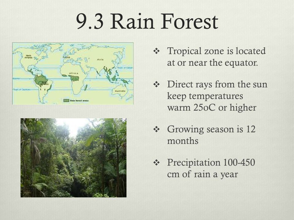 9.3 Rain Forest Tropical zone is located at or near the equator.