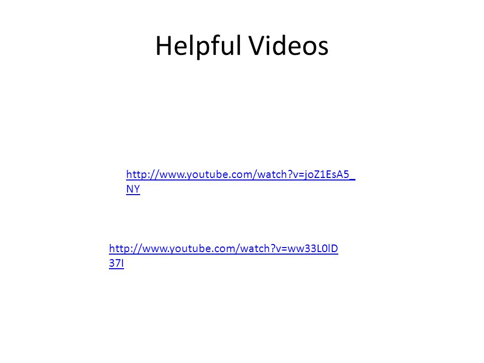 Helpful Videos http://www.youtube.com/watch v=joZ1EsA5_NY