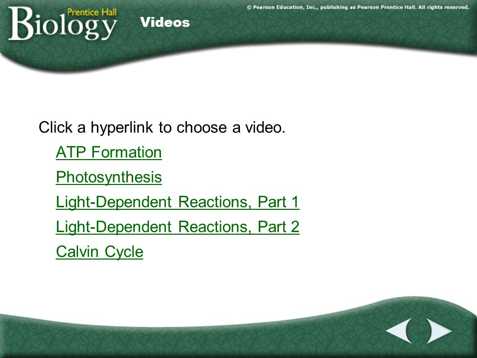 Click a hyperlink to choose a video. ATP Formation Photosynthesis