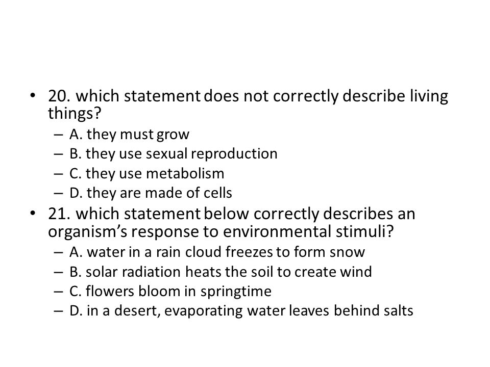 20. which statement does not correctly describe living things