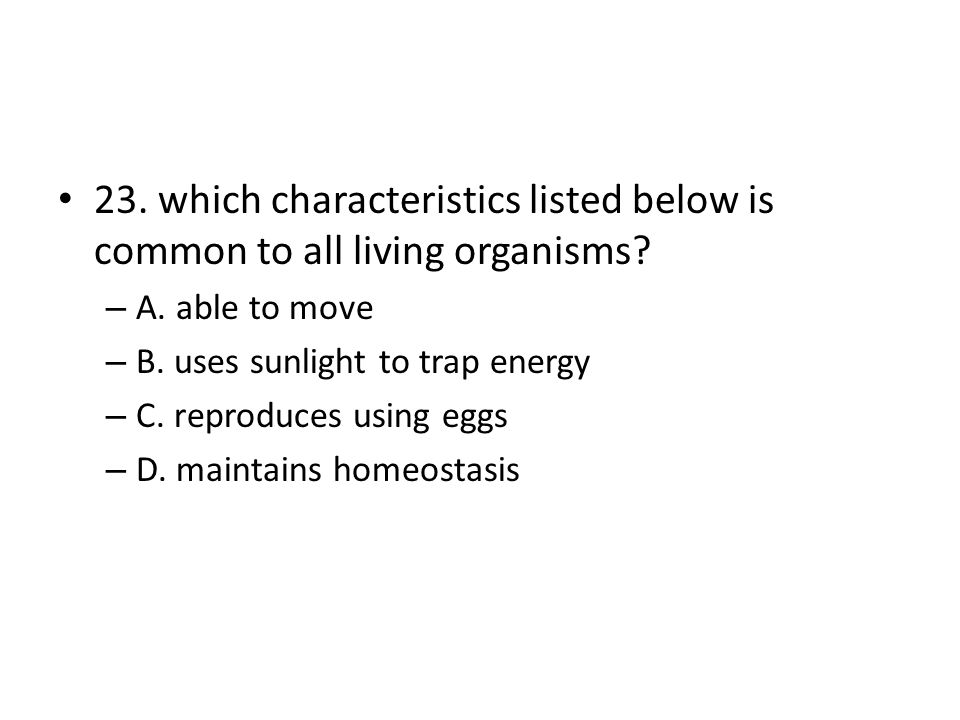 23. which characteristics listed below is common to all living organisms