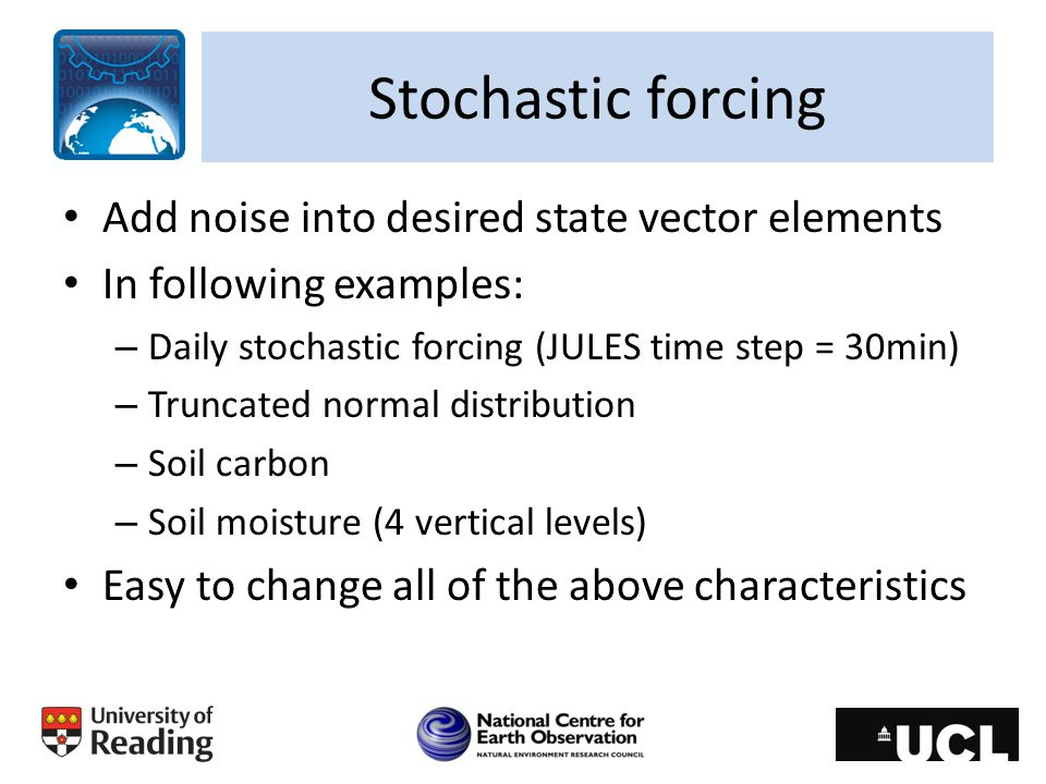 Stochastic forcing Add noise into desired state vector elements