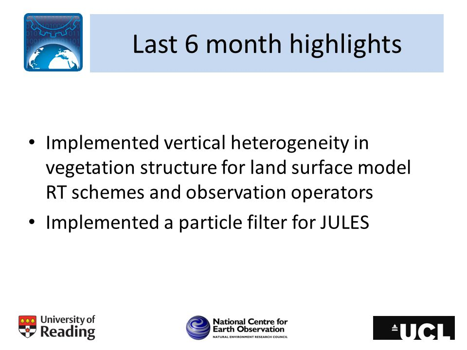 Last 6 month highlights Implemented vertical heterogeneity in vegetation structure for land surface model RT schemes and observation operators.