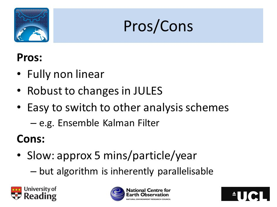 Pros/Cons Pros: Fully non linear Robust to changes in JULES