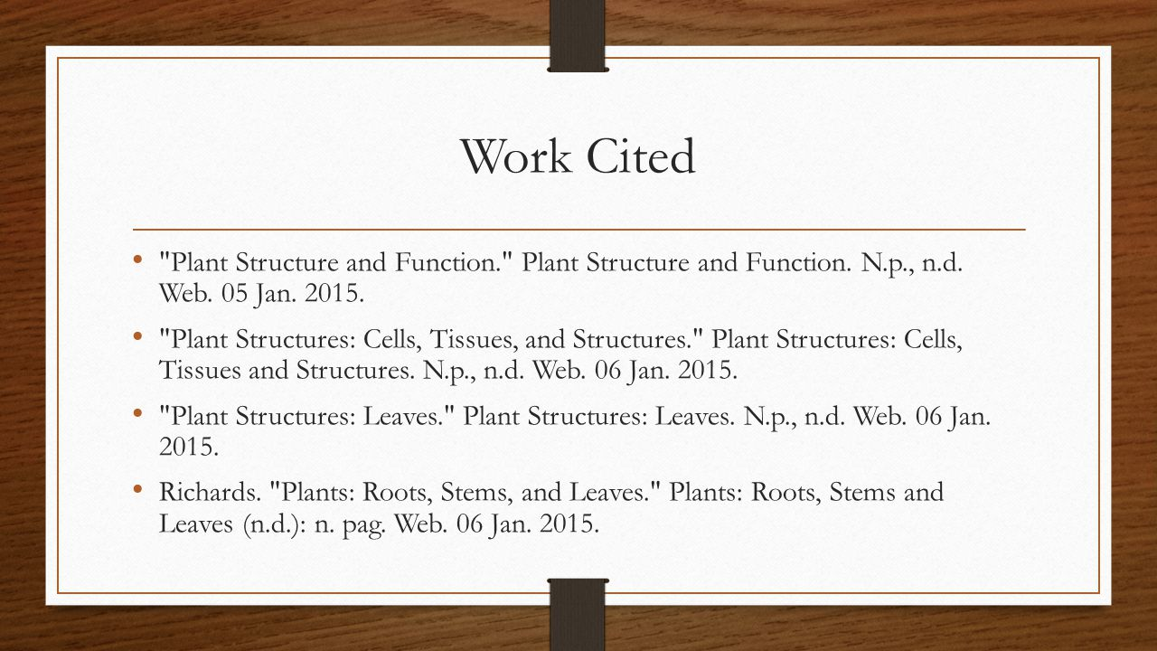 Work Cited Plant Structure and Function. Plant Structure and Function. N.p., n.d. Web. 05 Jan. 2015.