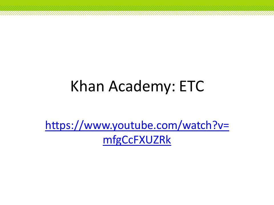 Khan Academy: ETC https://www.youtube.com/watch v=mfgCcFXUZRk