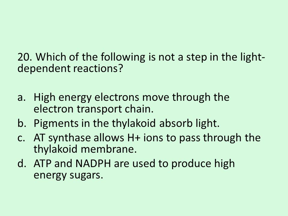 20. Which of the following is not a step in the light-dependent reactions