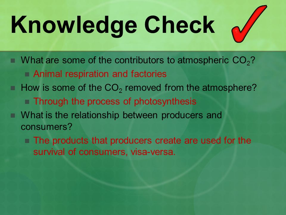 Knowledge Check What are some of the contributors to atmospheric CO2