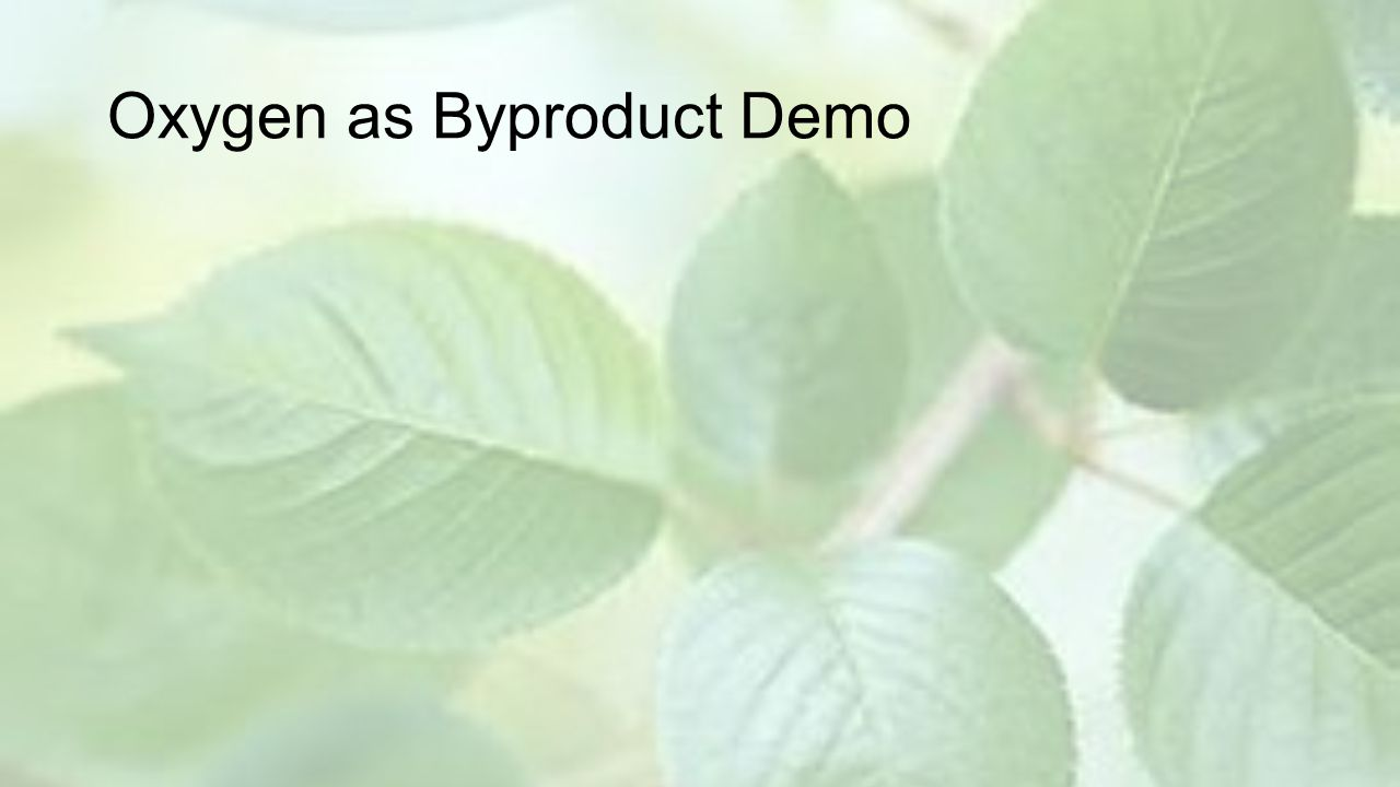 Oxygen as Byproduct Demo