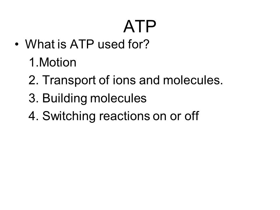 ATP What is ATP used for 1.Motion 2. Transport of ions and molecules.
