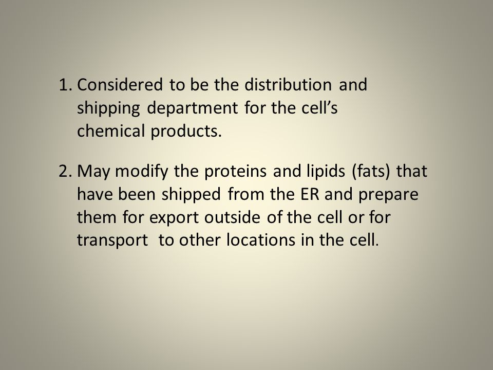 Considered to be the distribution and shipping department for the cell's chemical products.