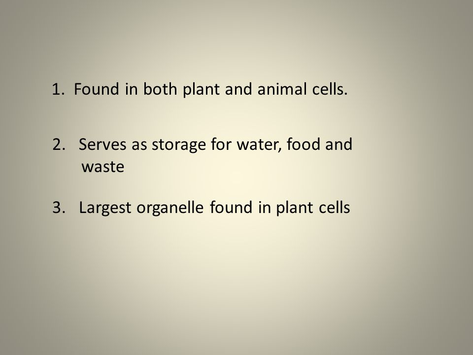 1. Found in both plant and animal cells.