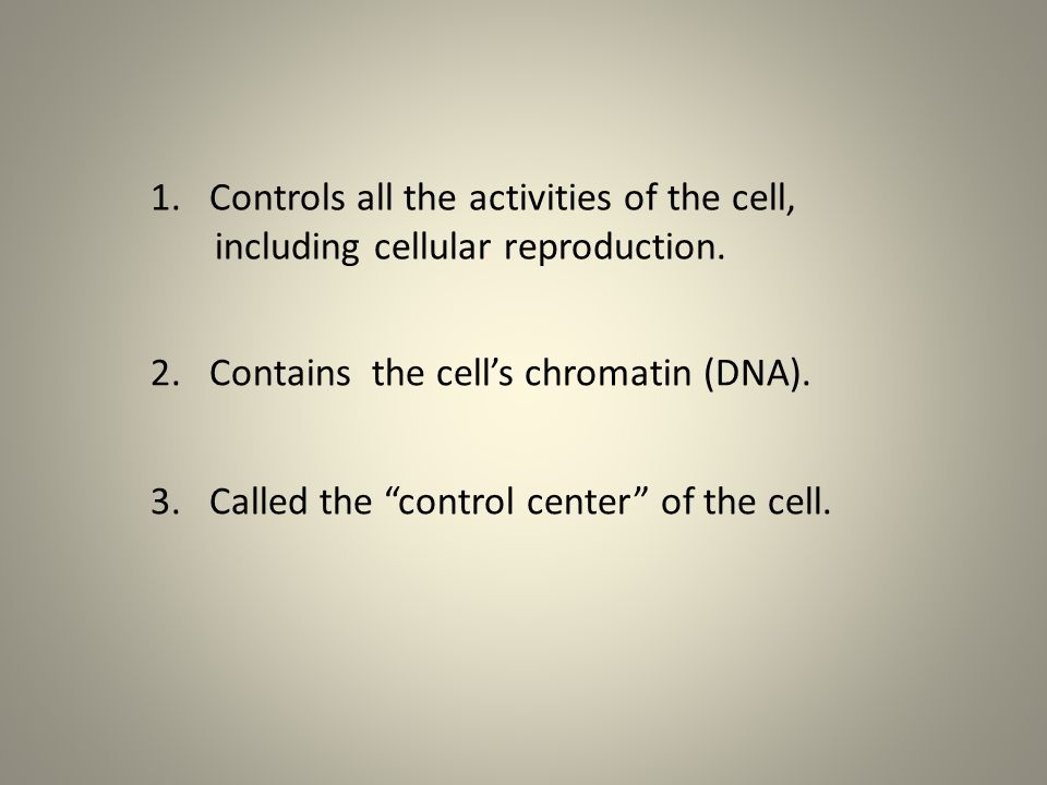 Controls all the activities of the cell,
