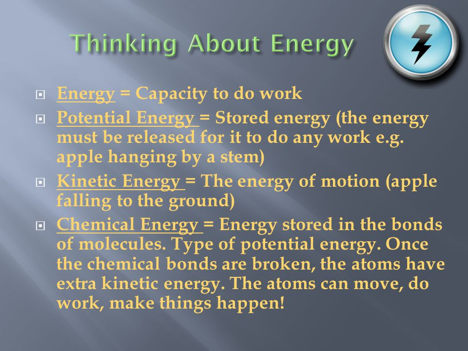 Thinking About Energy Energy = Capacity to do work