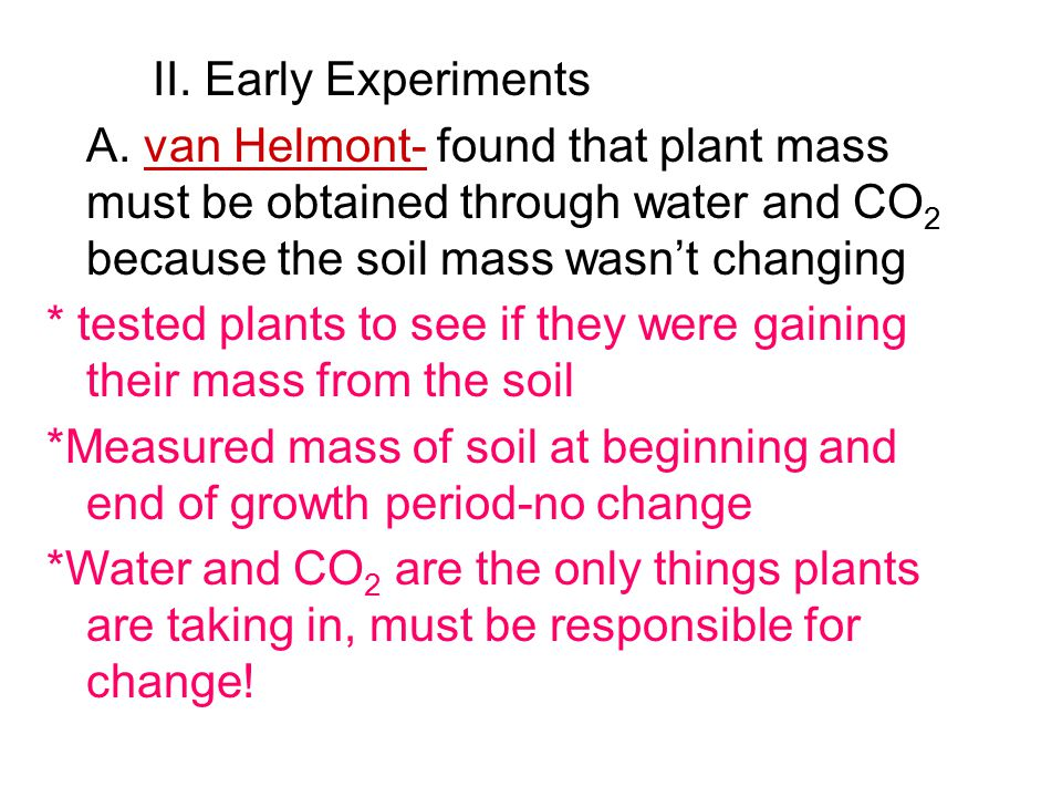 * tested plants to see if they were gaining their mass from the soil