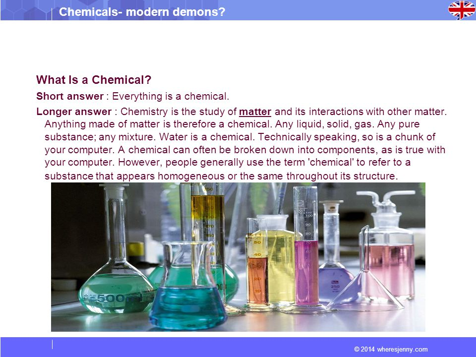 What Is a Chemical Short answer : Everything is a chemical.