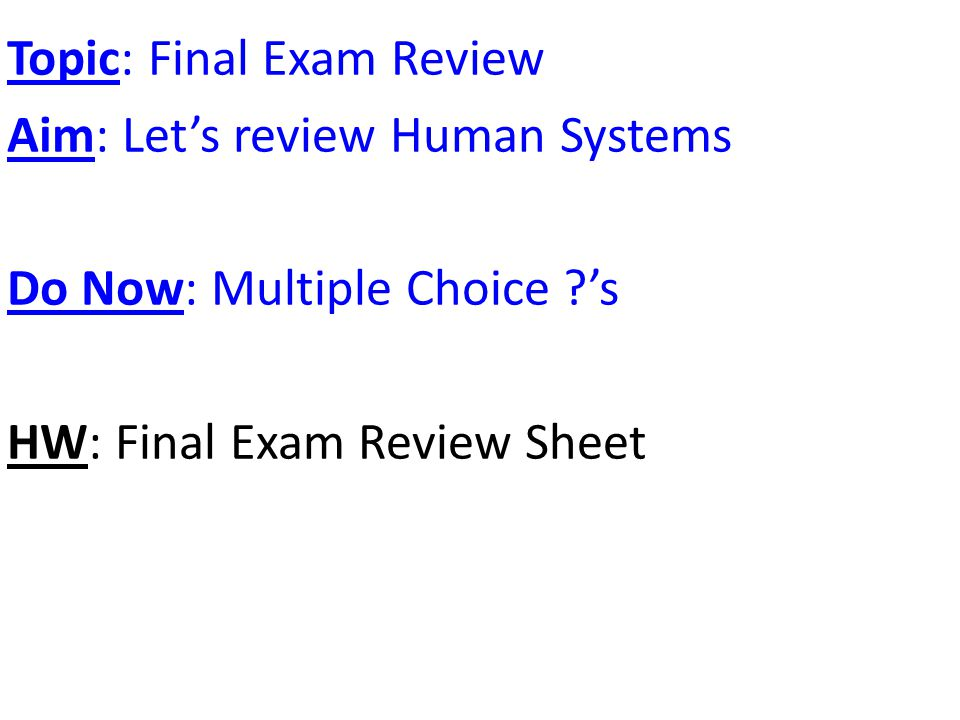 Topic: Final Exam Review Aim: Let's review Human Systems Do Now: Multiple Choice 's HW: Final Exam Review Sheet