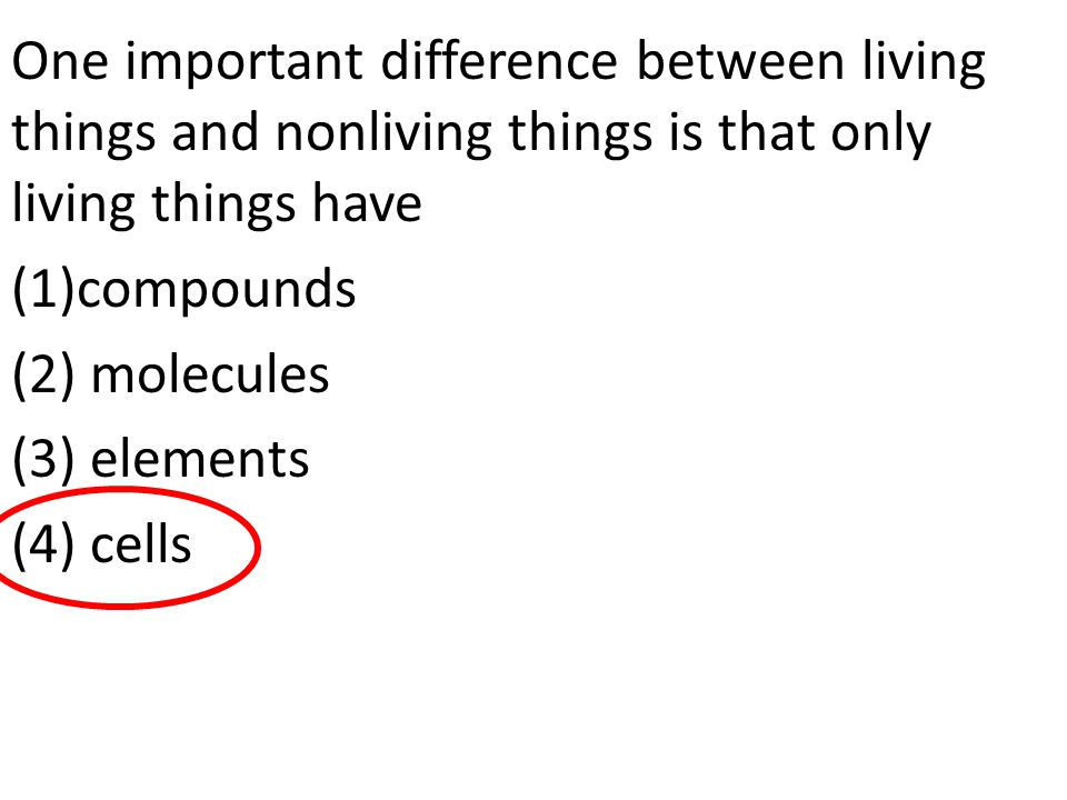 One important difference between living things and nonliving things is that only living things have