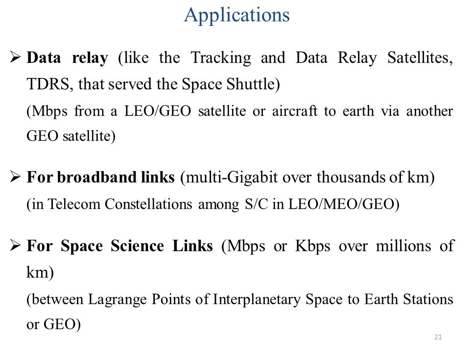 Applications Data relay (like the Tracking and Data Relay Satellites, TDRS, that served the Space Shuttle)