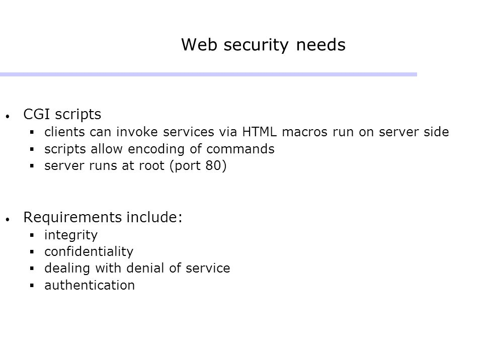Web security needs CGI scripts Requirements include: