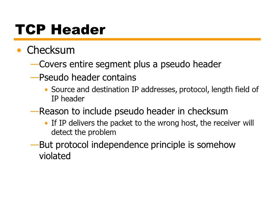 TCP Header Checksum Covers entire segment plus a pseudo header