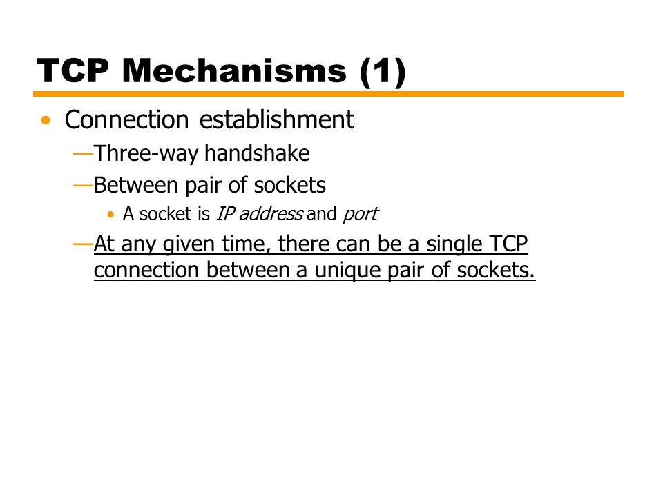TCP Mechanisms (1) Connection establishment Three-way handshake