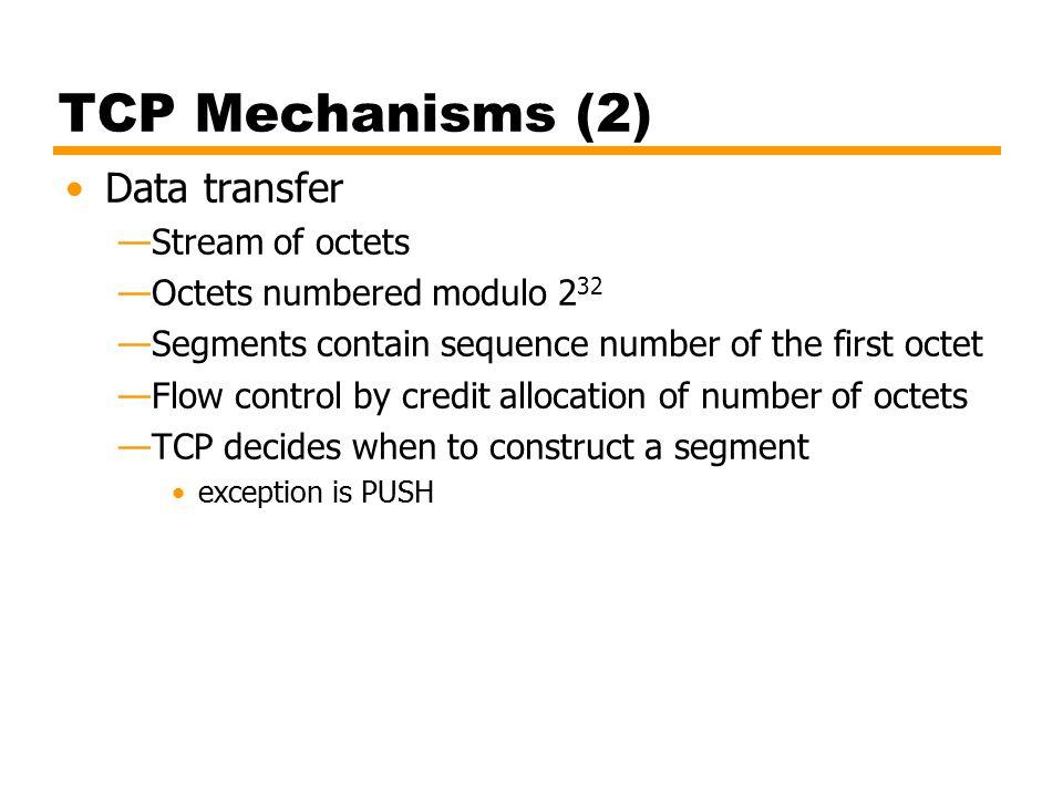 TCP Mechanisms (2) Data transfer Stream of octets