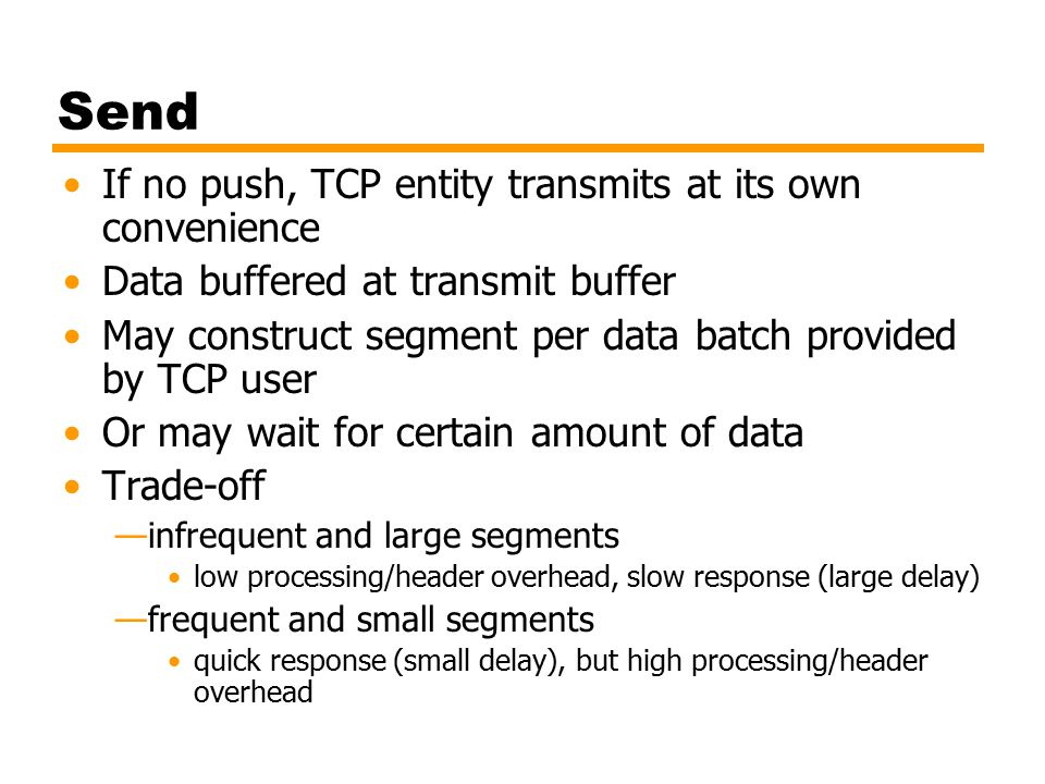 Send If no push, TCP entity transmits at its own convenience